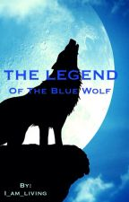 The Legend of the Blue Wolf by I_am_living