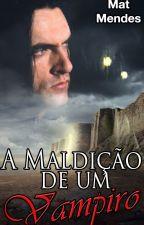 A Maldição de um Vampiro - Livro 01 by MJMMendes