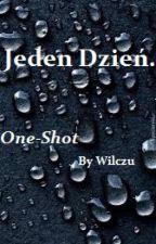 Jeden Dzień. - One Shot by Wilczuuuu