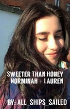 Sweeter Than Honey- Norminah+ Lauren by ALL_SHIPS_SAILED