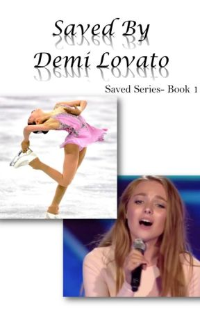 Saved By Demi Lovato (Saved Series- Book 1) by IAmALovatic4Life