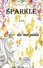 SPARKLE... COLOR DE MI VIDA by AlondraXpecta