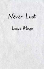 Never Lost (Complete) by LizweMoyo