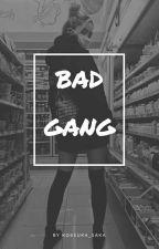 BAD GANG  by _Saruka_
