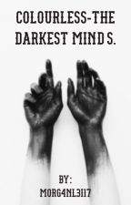 •Colourless-The Darkest Minds• by Morg4nL3i17