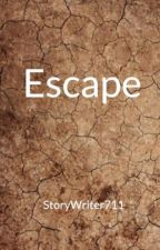 Escape by StoryWriter711