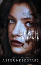 Death Obsessed by astoundedstars