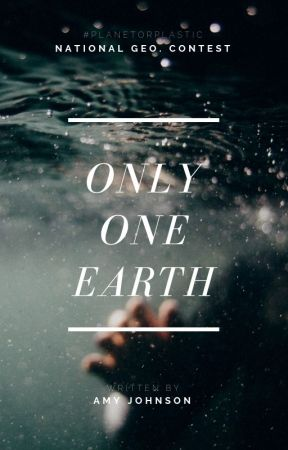 Only One Earth | #PlanetOrPlastic by AmyJohnson895