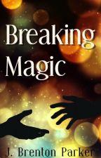 Breaking Magic by JBrentonParker