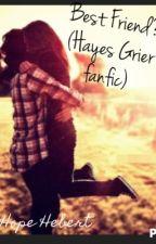 Best Friends? (Hayes Grier fanfic) by HopeHebert