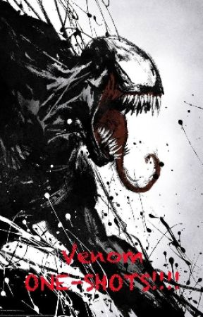 Venom ONE-SHOTS!!!! - Venom x Fem!Reader LEMON - Wattpad