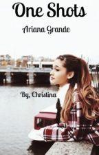Ariana Grande One Shots by Christina_rox