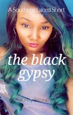 The Black Gypsy (Unedited):                       A Southern Laced Short Story by AuthorKellyStone