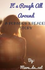 It's rough all around    A Pony x reader story by Mare_da_cat
