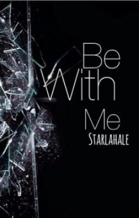 Be With Me (Short Story)(completed) by Starlahale