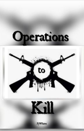 Operations to Kill (COMING SOON) by PjWhites