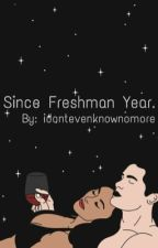 Since Freshman Year. by ionevenknownomore