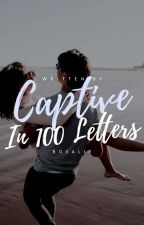 Captive In 100 Letters  by rosalie_writes