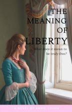 The Meaning of Liberty by annie_grimm