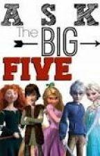 Ask The Big 5 by saltydalty07