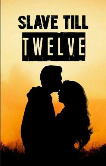 Slave till Twelve