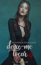 Deixe-me Tocar | Mulheres Poderosas IV © by lmazzon