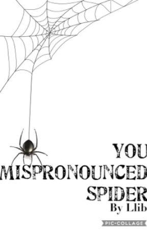 You Mispronounced Spider by LlibLo