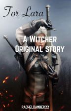 Tor Lara: A Witcher Original Story **RE-EDITING** by elainecerbin
