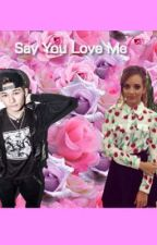 Say You Love Me by DeezyftJacob