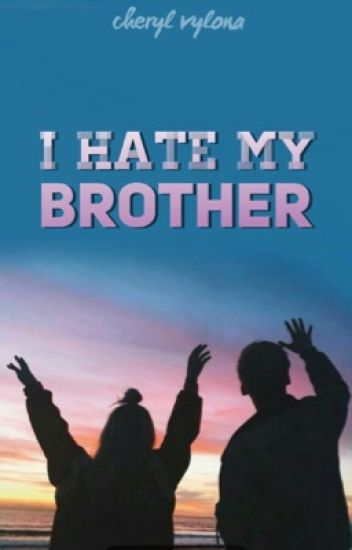 I Hate My Brother (editing!)