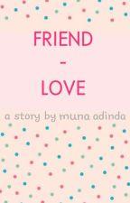 FRIEND - LOVE by munaadinda