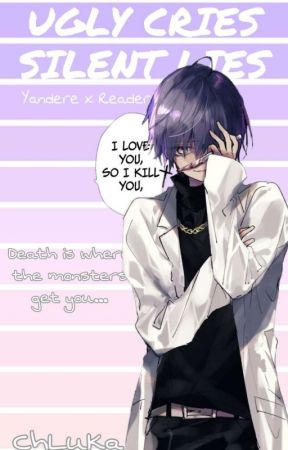 Ugly Cries Silent Lies | Yandere x Reader by ChLuKa