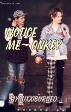 Notice Me~ Onkey by myguxxiburned