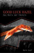 Good Luck Hazel - Das Motiv der Füchsin by MarkZopf