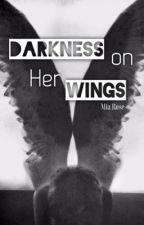 Darkness on Her Wings by BlackRose160