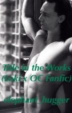 Title in the Works (Loki x OC Fanfic) (ON HOLD) by elephant_hugger