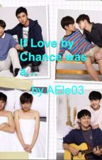 If Love by Chance was a..... by AEle03