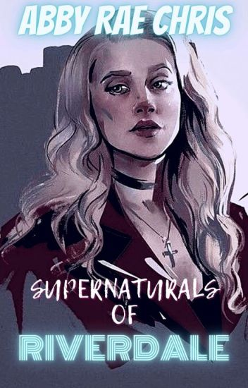 The Supernaturals Of Riverdale Abbigail Rae Christopher Wattpad