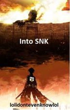 Into Snk(Attack on Titan fanfic) by borealisboy