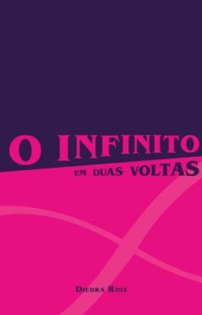O INFINITO EM DUAS VOLTAS by DiedraRoiz