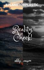 Reality, Check! #PLANETORPLASTIC by abby_carson