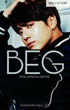 Beg | Jungkook | Updating by bunnywifeu_25