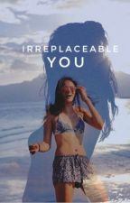 Irreplaceable You by smintlouisse