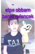 Elbır Obbam Benle Evlencek (ağlayın za) 2 by nobodycaresnever