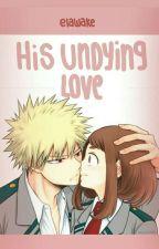 His Undying Love || Kacchako FanFic by elawake