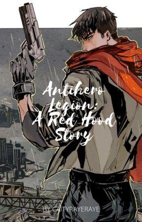 Antihero Legion: A Red Hood Story by caityrayeraye