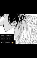 Six Different Kinds of Love by KingAkii