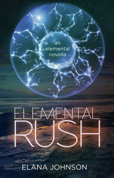 ELEMENTAL RUSH: An Elemental Novella by elanajohnson