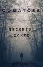 C O M A T O S E: Secrets Locked by _Icemazing_