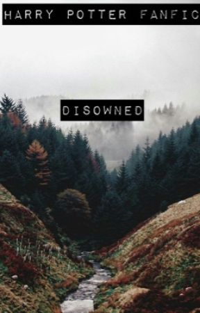 Disowned - A Harry Potter Fanfic - 7 - Wattpad